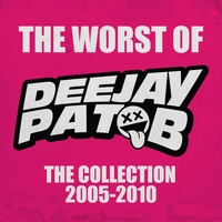 Pat B - The Worst of Deejay Pat B: The Collection 2005 - 2010 (Explicit)