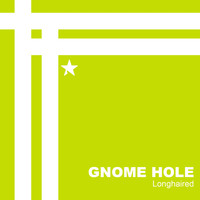 Gnome Hole - Longhaired