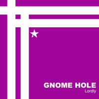 Gnome Hole - Lordly