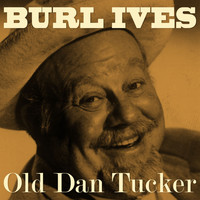 Burl Ives - Old Dan Tucker
