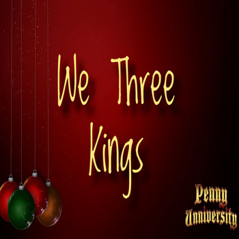 Penny Unniversity - We Three Kings
