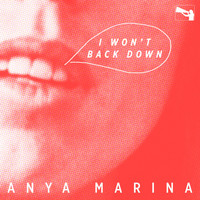Anya Marina - I Won't Back Down