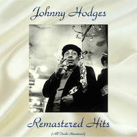 Johnny Hodges - Remastered Hits (All Tracks Remastered)