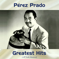 Perez Prado - Pérez Prado Greatest Hits (Remastered 2017)