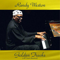 Randy Weston - Randy Weston Golden Tracks (All Tracks Remastered)
