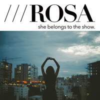 Rosa - She Belongs to the Show