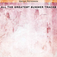 Oscar Peterson - All the Greatest Summer Tracks