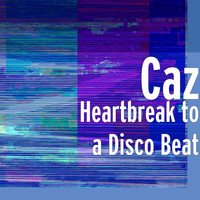 Caz - Heartbreak to a Disco Beat