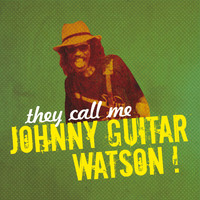 Johnny Guitar Watson - They Call Me Johnny Guitar Watson!