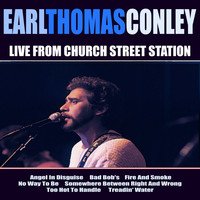 Earl Thomas Conley - Earl Thomas Conley Live From Church Street Station