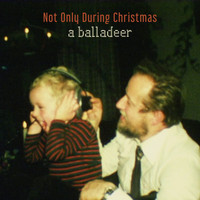 A Balladeer - Not Only During Christmas