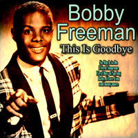 Bobby Freeman - This Is Goodbye