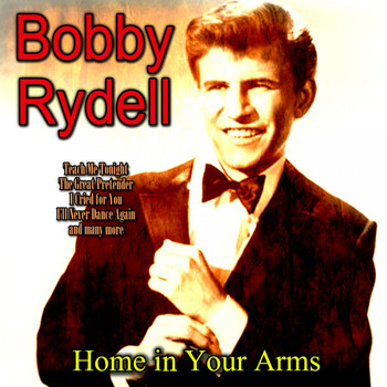 Bobby Rydell - Home in Your Arms