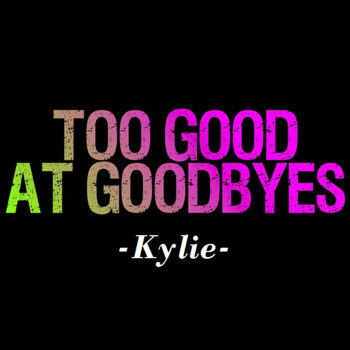 Kylie - Too Good at Goodbyes