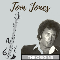 Tom Jones - The Origins