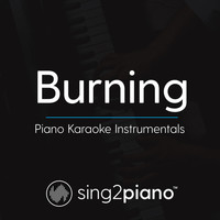 Sing2Piano - Burning (Piano Karaoke Instrumentals)