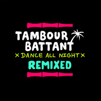 Tambour Battant - Dance All Night (Remixed)