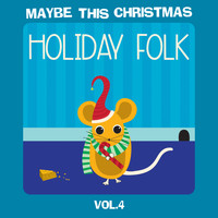 Various Artists - Maybe This Christmas Vol 4: Holiday Folk