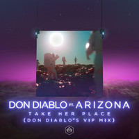 Don Diablo - Take Her Place (feat. A R I Z O N A) (Don Diablo's VIP Mix)