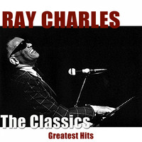 Ray Charles - The Classics (Greatest Hits Remastered)