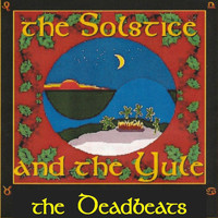 The Deadbeats - The Solstice and the Yule