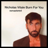 Nicholas Vitale - Burn for You (Remastered)