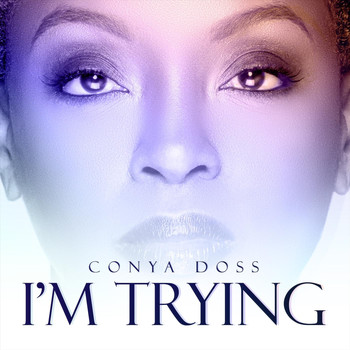 Conya Doss - I'm Trying