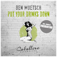 Ben Muetsch - Put Your Drinks Down