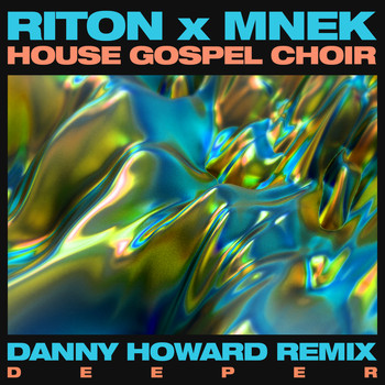 Riton x MNEK x The House Gospel Choir - Deeper (Danny Howard Remix)
