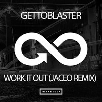 Gettoblaster - Work It Out (Jaceo Remix)