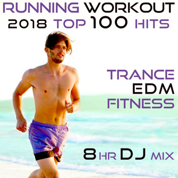 Workout Electronica - Running Workout 2018 Top 100 Hits Trance EDM Fitness 8 Hr DJ Mix