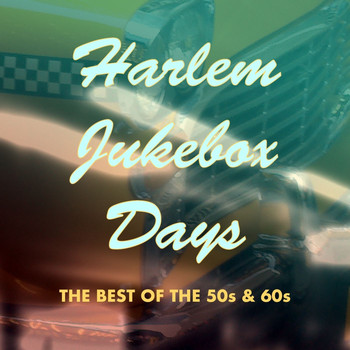 Various Artists - Harlem Jukebox Days: The Best of the '50s & '60s