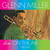 Glenn Miller - Live on the Air (1938-1942)