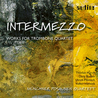 Münchner Posaunenquartett - Intermezzo: Original Works and Transcriptions for Trombone Quartet