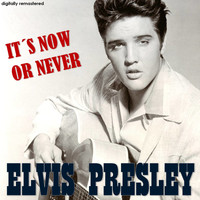 Elvis Presley - It's Now or Never (Digitally Remastered)