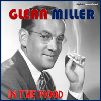 Glenn Miller - In the Mood (Digitally Remastered)