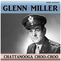 Glenn Miller - Chattanooga Choo-Choo (Digitally Remastered)