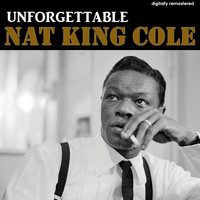 Nat King Cole - Unforgettable (Digitally Remastered)