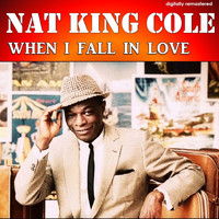 Nat King Cole - When I Fall in Love (Digitally Remastered)