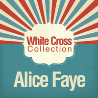 Alice Faye - White Cross Collection