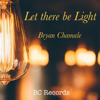 Bryan Chamale - Let There Be Light