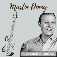 Martin Denny - The Father of Exotica