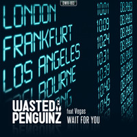 Wasted Penguinz featuring Vegas - Wait For You