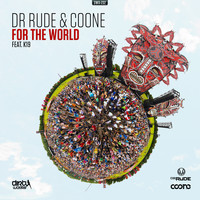 Dr Rude and Coone featuring K19 - For The World