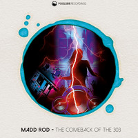 Madd Rod - The Comeback Of The 303