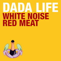 Dada Life - White Noise / Red Meat