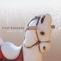 Trial Kennedy - Present for a Day