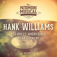 Hank Williams - Les idoles américaines de la country : Hank Williams, Vol. 2