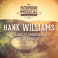 Hank Williams - Les idoles américaines de la country : Hank Williams, Vol. 1