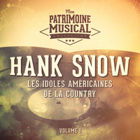 Hank Snow - Les Idoles Américaines De La Country: Hank Snow, Vol. 1